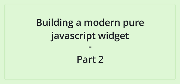 Building a pure javascript widget with Web Components - Part 2